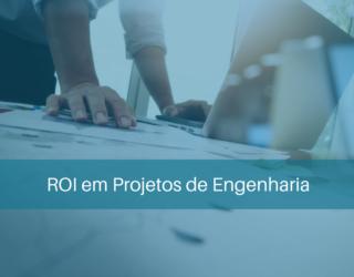 ROI da gestão de documentos em projetos de engenharia